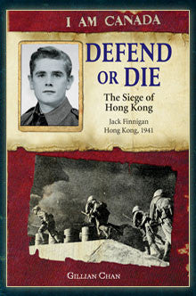 I am Canada: Defend or Die, the Siege of Hong Kong, Jack Finnigan, Hong Kong, 1941
