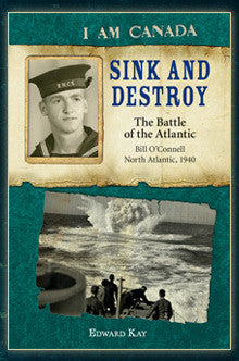 I am Canada: Sink and Destroy, The Battle of the Atlantic, Bill O'Connell, North Atlantic, 1940