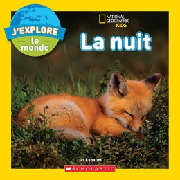 National Geographic Kids : J'explore le monde : La nuit