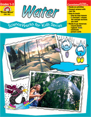 Water: ScienceWorks for Kids Series (Grades 1-3)
