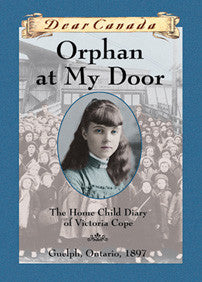 Orphan at My Door - The Home Child Diary of Victoria Cope