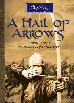 My Story: A Hail of Arrows, Jenkin Lloyd, Agincourt, France 1415