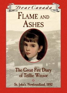 Flame and Ashes  -The Great Fire Diary of Triffie Winsor St. John's, Newfoundland, 1892