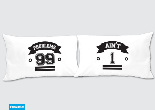 99 Problems - Ain't 1 Matching Pillow Cases - Awesome Gift for cute couples - Price is for 2 Pillow cases