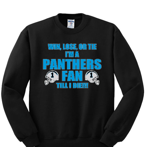 Win, Lose, Or Tie I'm A Panthers Fan Till I Die Sweatshirt Sports Clothing