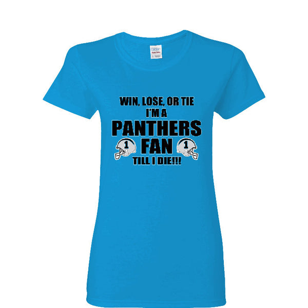 Win, Lose, Or Tie I'm A Panthers Fan Till I Die Ladies T-shirt Sports Clothing
