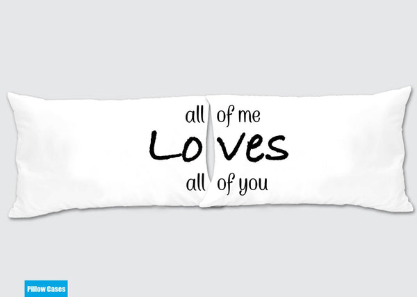 All of me Loves all of you Matching Pillow Cases - Awesome Gift for cute couples - Price is for 2 Pillow cases