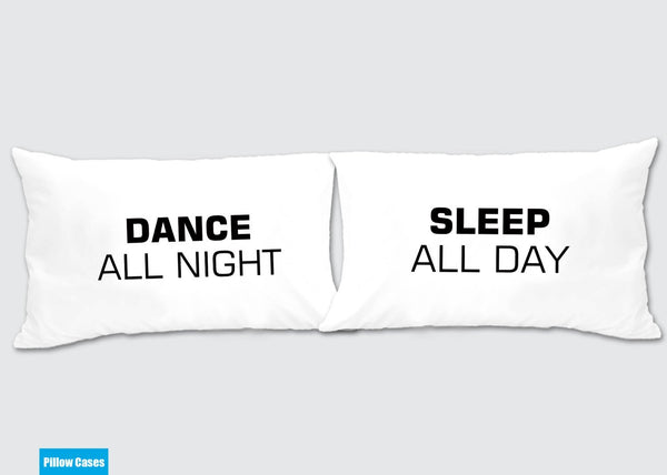Dance all night - sleep all day Matching Pillow Cases - Awesome Gift for cute couples - Price is for 2 Pillow cases