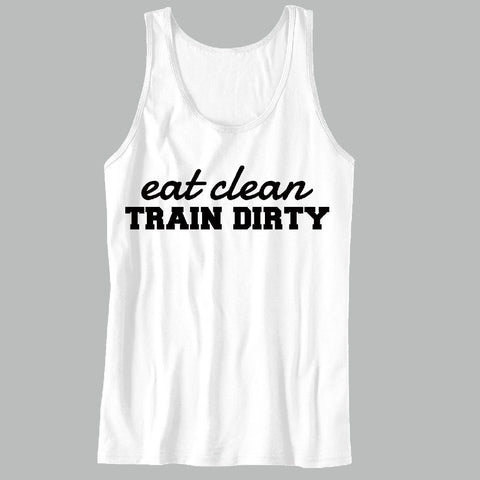 Eat Clean, Train Dirty Unisex Tank Top - For Gym Time - Great Motivation