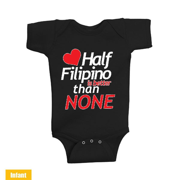 Half Filipino is better than None - Infant Lap Shoulder Bodysuit
