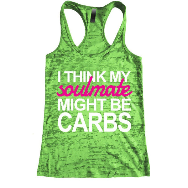 I Think my soulmate might be carbs Burnout Racerback Tank - Workout tank Women's Exercise Motivation for the Gym