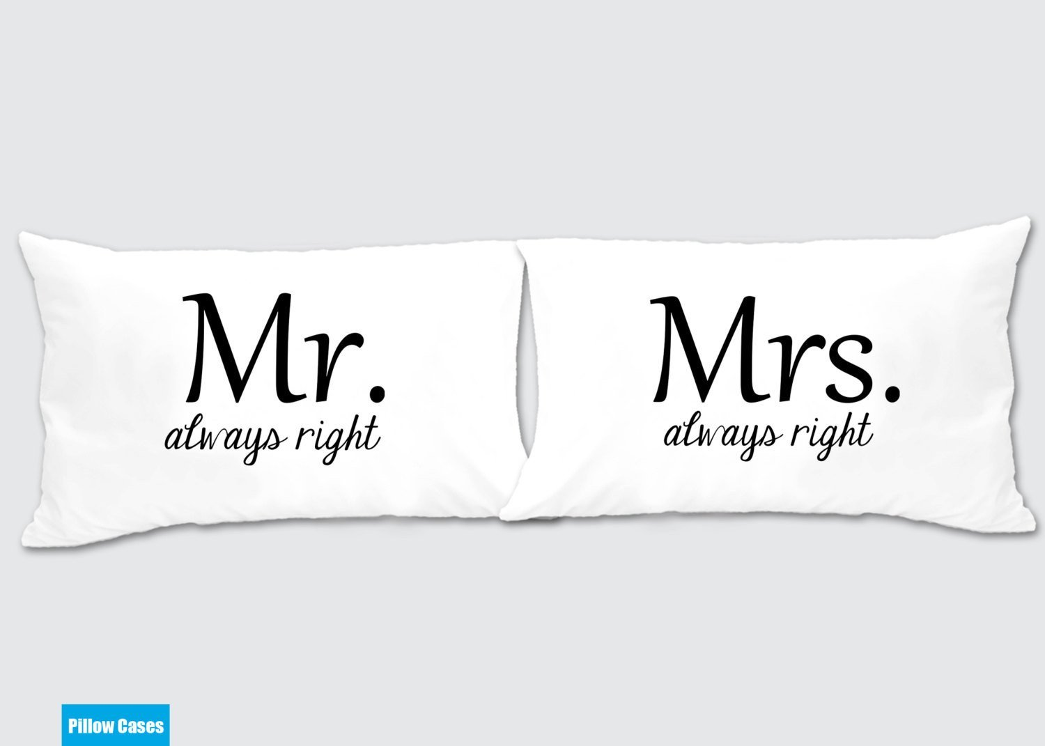 Cute Matching Pillow Cases : Mr. Always Right - Mrs. Always Right Matching Pillow Cases - Awesome Gift for cute couples ...