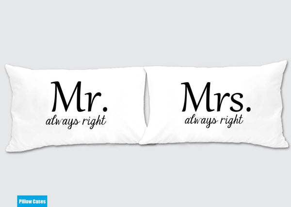 Mr. Always Right - Mrs. Always Right Matching Pillow Cases - Awesome Gift for cute couples - Price is for 2 Pillow cases