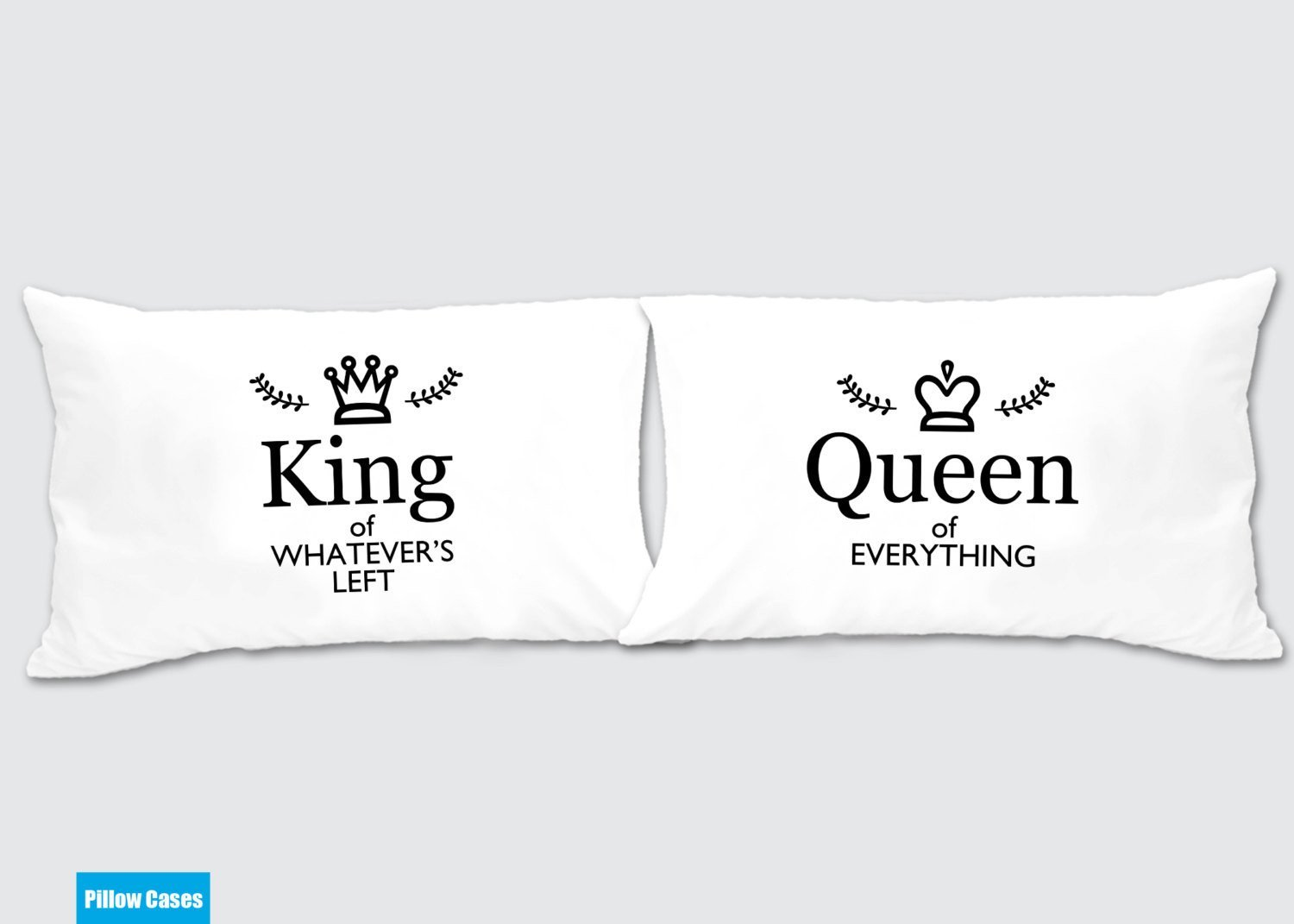Queen of Everything - King of whatever left Matching Pillow Cases - Awesome Gift for cute couples - Price is ...