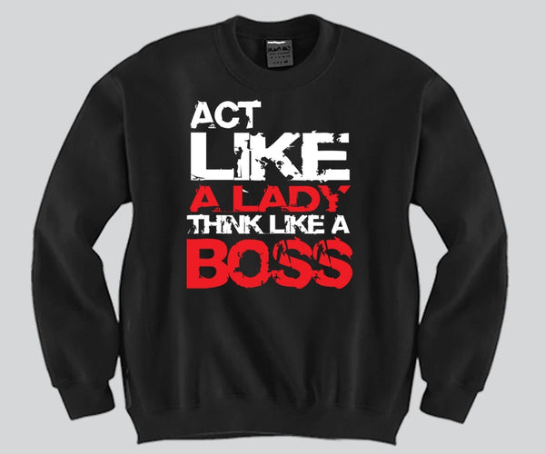 Act Like A Lady Think Like A Boss Crewneck Funny and Music