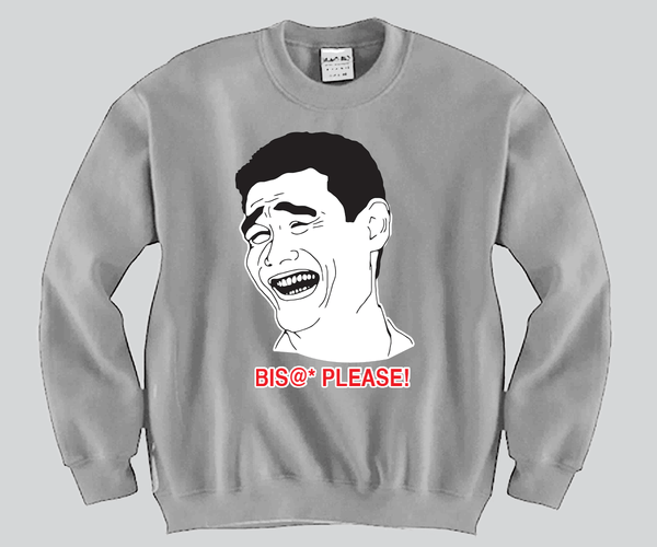 Bitch Please Crewneck Funny and Music