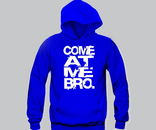 Come At Me Bro Hoodie Funny and Music