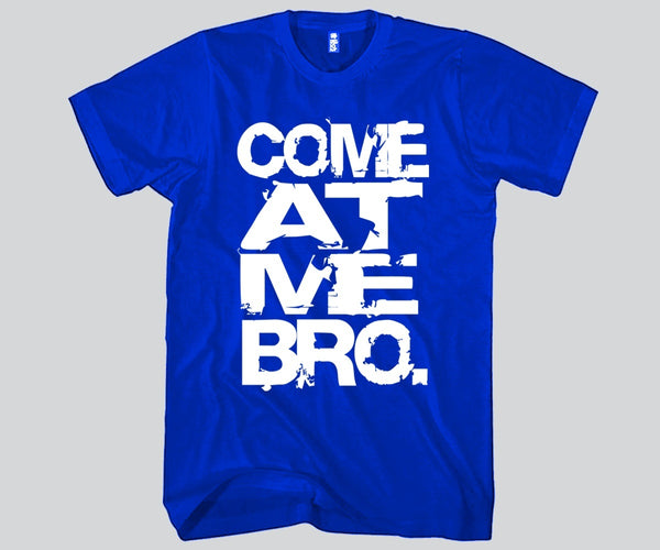 Come At Me Bro Unisex T-shirt Funny and Music