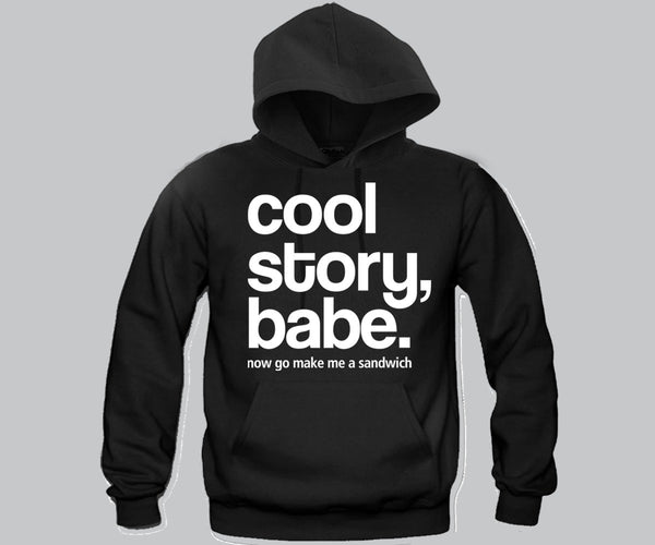 Cool Story Babe ... make me a sandwich Hoodie Funny and Music