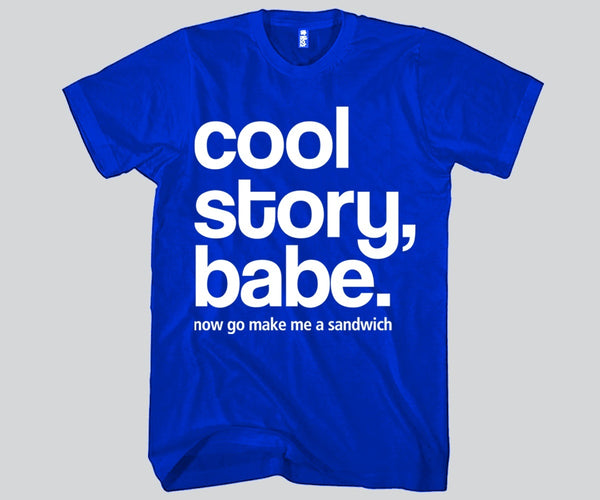 Cool Story Babe...now go make me a sandwich Unisex T-shirt Funny and Music