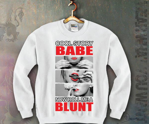 Cool Story Babe Now Roll Me A Blunt Unisex Crewneck Funny and Music