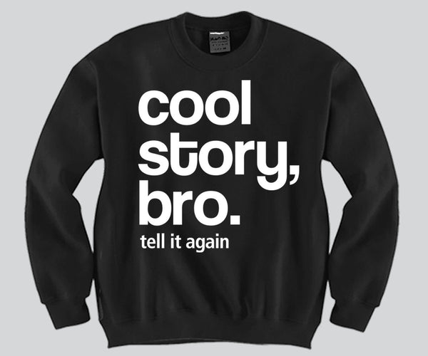 Cool Story Bro Crewneck Funny and Music