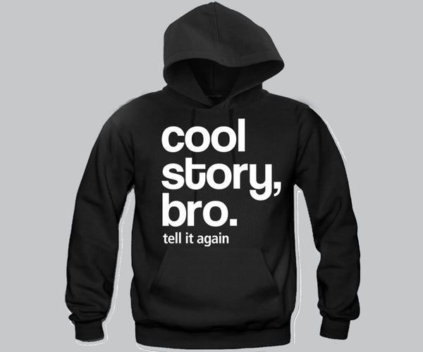 Cool Story Bro ... Tell it again Hoodie Funny and Music