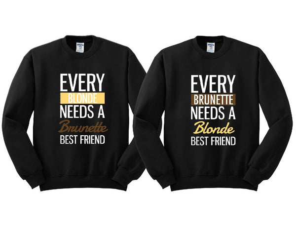 Every Blonde and Every Brunette Girl BFFS Sweatshirts