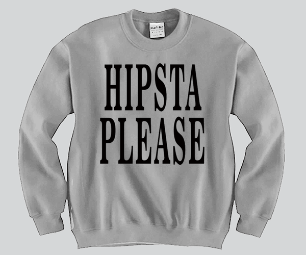 Hipsta Please Unisex Crewneck Funny and Music