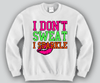 I Don't Sweat i Sparkle Crewneck Funny and Music
