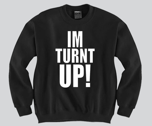 I'M TURNT UP Unisex Crewneck Funny and Music