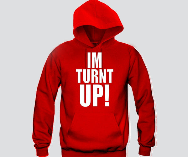 I'M TURNT UP Unisex Hooded Sweatshirt Funny and Music