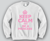 Keep Calm and Be A Princess Crewneck Funny and Music