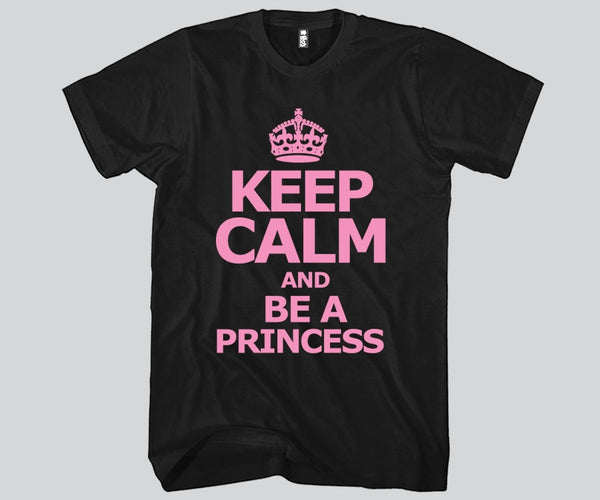 Keep Calm and Be A Princess Unisex T-shirt Funny and Music