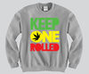 Keep One Rolled Crewneck Funny and Music
