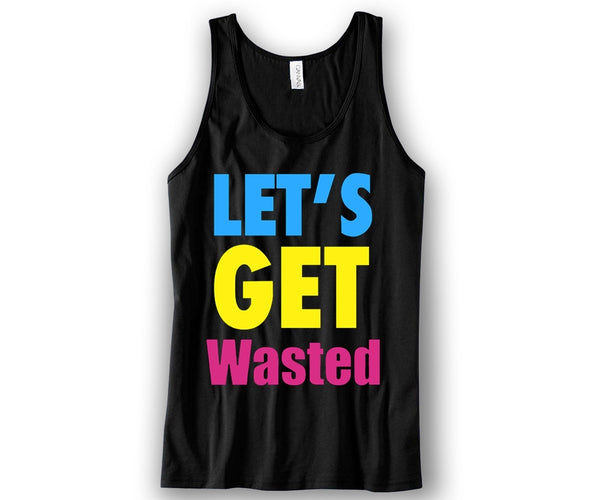 Let's Get wasted Unisex Tank Top Funny and Music