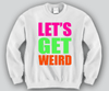 Let's Get Weird Crewneck Funny and Music
