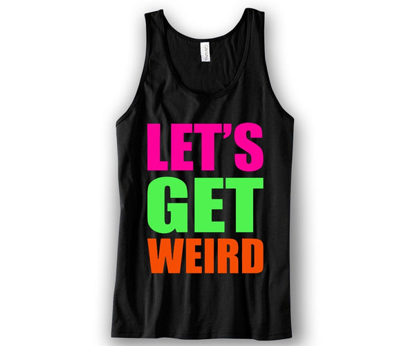 Let's Get Weird Unisex Tank Top Funny and Music