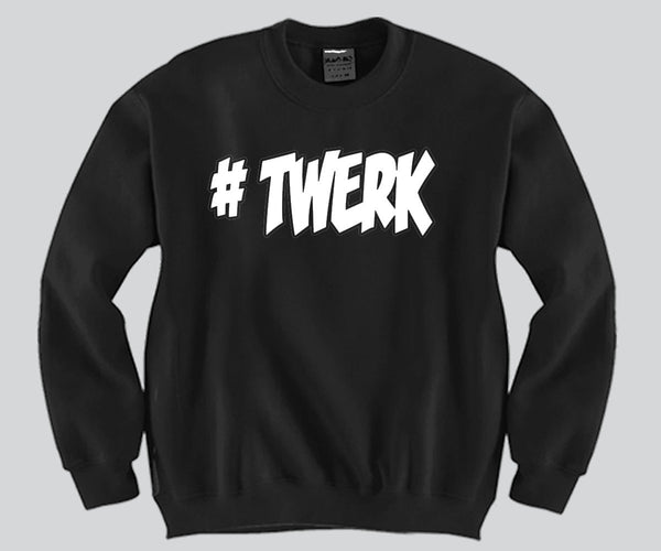 #Twerk Crewneck Funny and Music