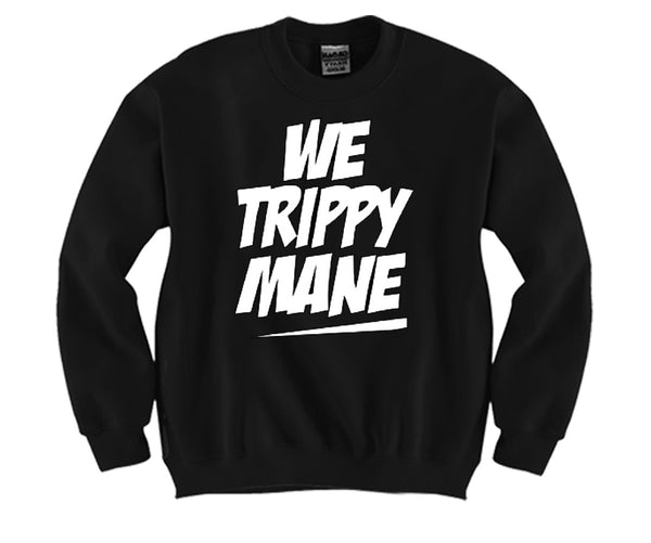 We Trippy Mane Unisex Crewneck Funny and Music
