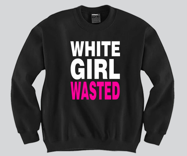 White Girl Wasted Crewneck Funny and Music