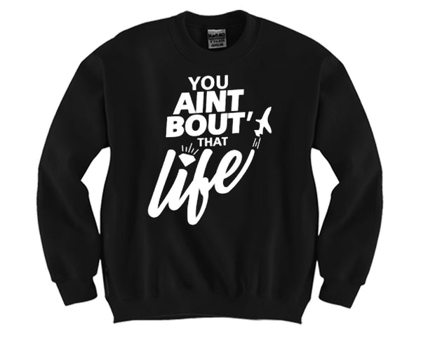 You Ain't About That Life Unisex Crewneck Funny and Music