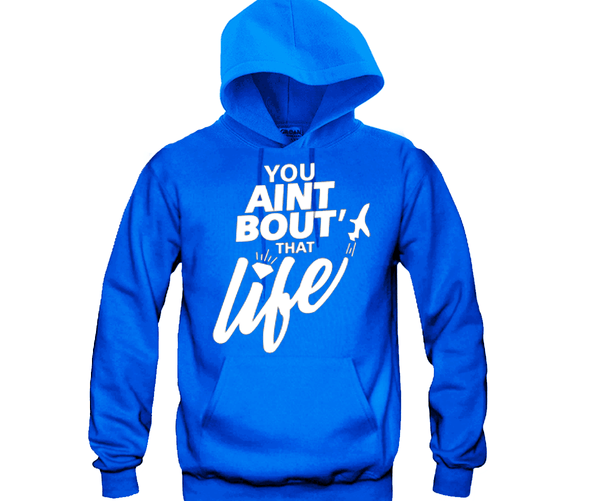 You Ain't About That Life Unisex Hooded Sweatshirt Funny and Music