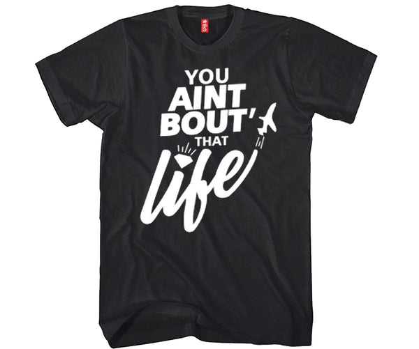 You Ain't About that Life Unisex T-shirt Funny and Music