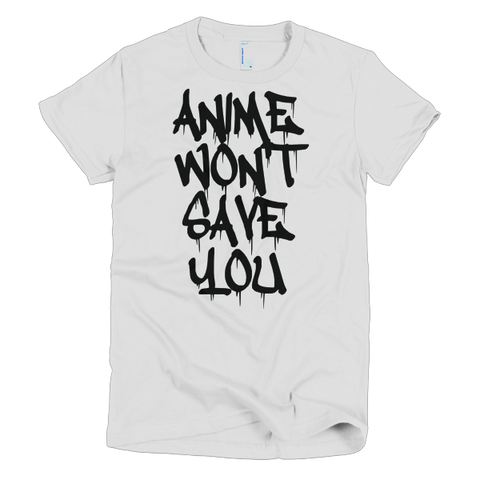 Anime Won't Save You - Ladies Cut