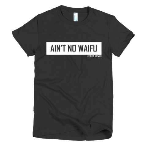 Ain't No Waifu - Ladies Cut