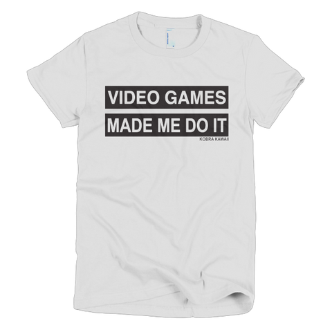 Video Games Made Me Do It  - Ladies Cut