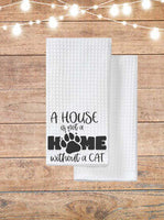 A House Is Not A Home Without A Cat Kitchen Towel