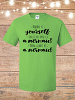 Always Be Yourself, Unless You Can Be A Mermaid, Then Always Be A Mermaid T-Shirt