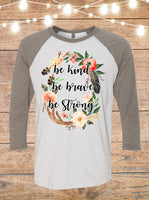 Be Kind Be Brave Be Strong Raglan T-Shirt